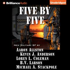 Five by Five Audiobook, by Aaron Allston, B. V. Larson, Kevin J. Anderson, Loren L. Coleman, Michael A. Stackpole