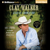 Jesus Was a Country Boy: Life Lessons on Faith, Fishing, and Forgiveness Audiobook, by Clay Walker