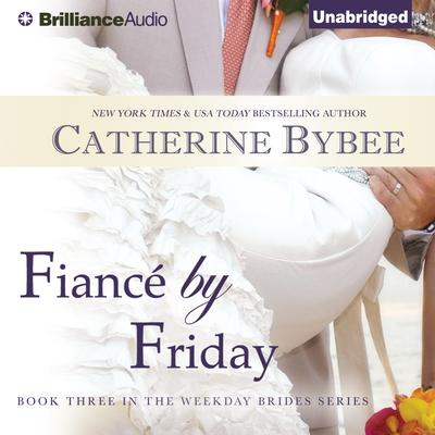 Fiancé by Friday Audiobook, by Catherine Bybee