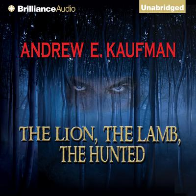The Lion, The Lamb, The Hunted Audiobook, by Andrew E. Kaufman