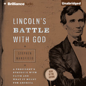 Lincoln's Battle with God: A President's Struggle with Faith and What It Meant for America, by Stephen Mansfield