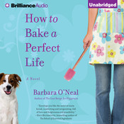 How to Bake a Perfect Life: A Novel Audiobook, by Barbara O'Neal