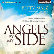 Angels by My Side: Stories and Glimpses of These Heavenly Helpers Audiobook, by Betty Malz