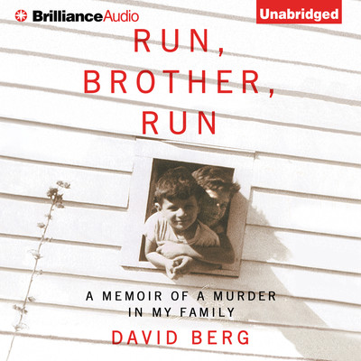 Run, Brother, Run: A Memoir of a Murder in My Family Audiobook, by David Berg