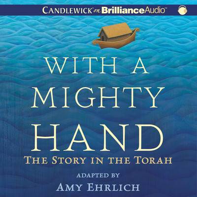 With a Mighty Hand: The Story in the Torah Audiobook, by Amy Ehrlich