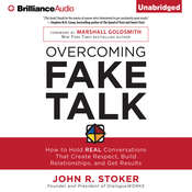 Overcoming Fake Talk: How to Hold REAL Conversations that Create Respect, Build Relationships, and Get Results, by John R. Stoker