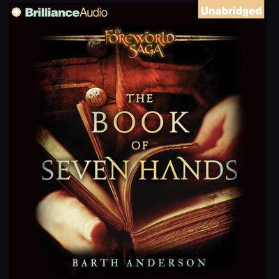 The Book of Seven Hands: A Foreworld SideQuest Audiobook, by Barth Anderson