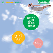 Claudia Silver to the Rescue: A Novel, by Kathy Ebel