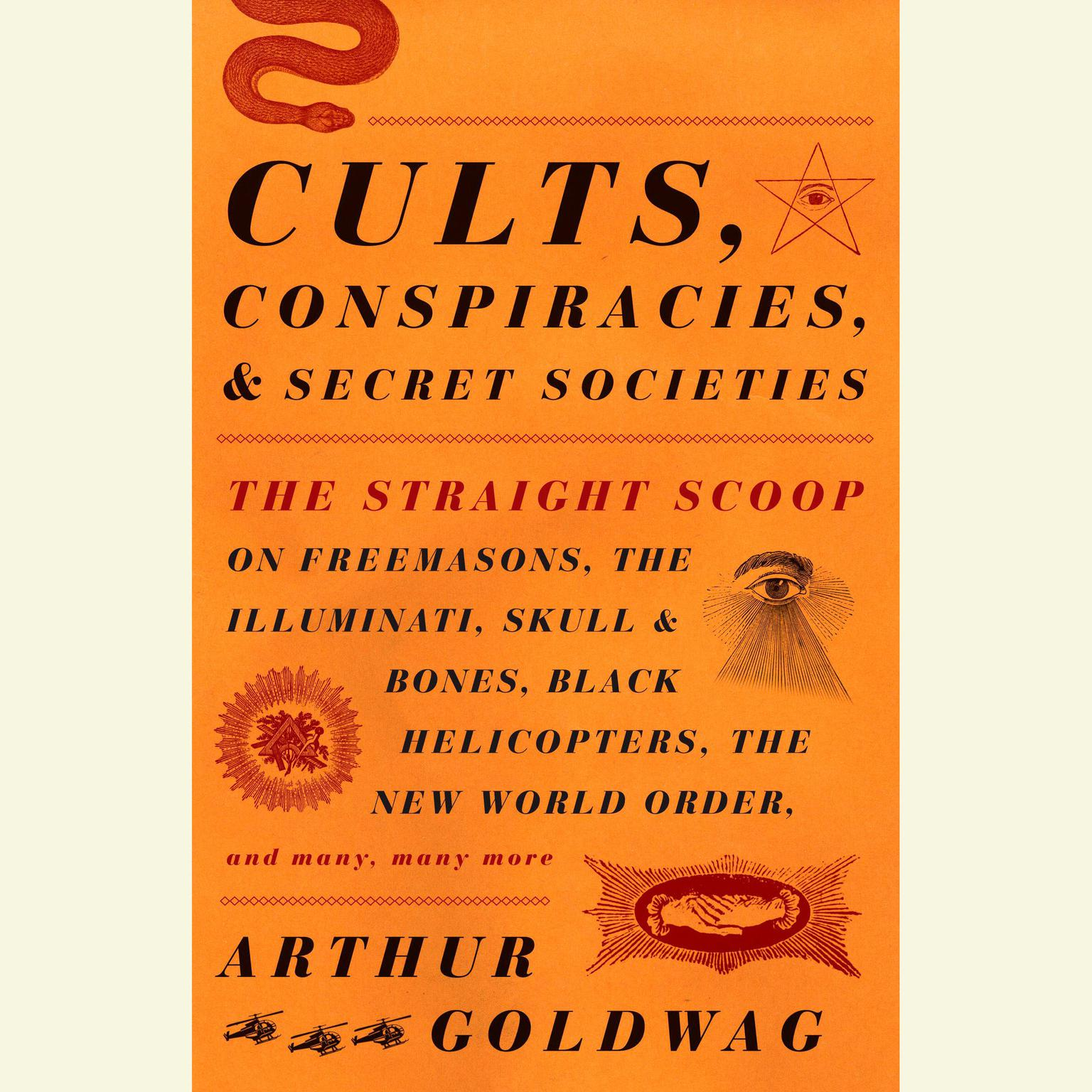 Printable Cults, Conspiracies, and Secret Societies: The Straight Scoop on Freemasons, The Illuminati, Skull and Bones, Black Helicopters, The New World Order, and many, many more Audiobook Cover Art