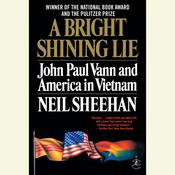 A Bright Shining Lie: John Paul Vann and America in Vietnam, by Neil Sheehan