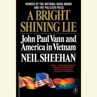 A Bright Shining Lie: John Paul Vann and America in Vietnam Audiobook, by