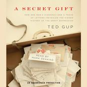 A Secret Gift: How One Mans Kindness--and a Trove of Letters--Revealed the Hidden History of the Great Depression, by Ted Gup