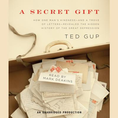 A Secret Gift: How One Mans Kindness--and a Trove of Letters--Revealed the Hidden History of the Great Depression Audiobook, by Ted Gup
