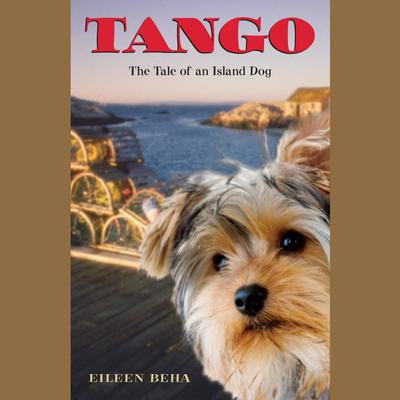 Tango: The Tale of an Island Dog: The Tale of an Island Dog Audiobook, by Eileen Beha