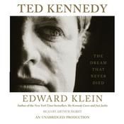 Ted Kennedy: The Dream That Never Died Audiobook, by Edward Klein