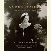The Queen Mother: The Official Biography Audiobook, by William Shawcross