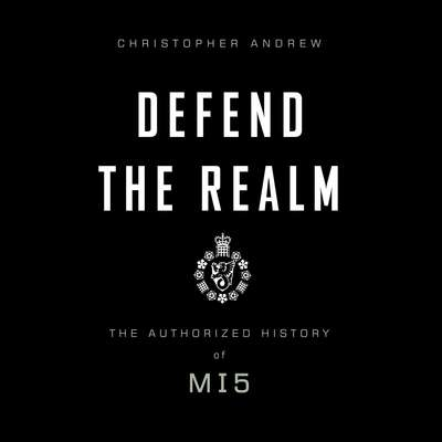 Defend the Realm: The Authorized History of MI5 Audiobook, by Christopher Andrew