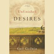 Unfinished Desires: A Novel Audiobook, by Gail Godwin