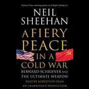 A Fiery Peace in a Cold War: Bernard Schriever and the Ultimate Weapon, by Neil Sheehan