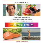 Steady and Grounded: A Guided Meditation from THE SPECTRUM Audiobook, by Dean Ornish, Dean Ornish, M.D., Anne Ornish