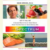 Let It All Go: A Guided Meditation from THE SPECTRUM Audiobook, by Anne Ornish, M.D. Dean Ornish, Dean Ornish