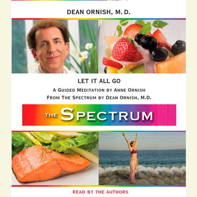 Let It All Go: A Guided Meditation from THE SPECTRUM Audiobook, by Anne Ornish