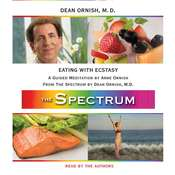 Eating with Ecstasy: A Guided Meditation from THE SPECTRUM Audiobook, by Dean Ornish, M.D. Dean Ornish, Anne Ornish