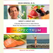 Greet a Great Day: A Guided Meditation from THE SPECTRUM Audiobook, by Dean Ornish, Dean Ornish, M.D., Anne Ornish