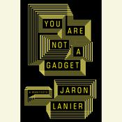You Are Not a Gadget: A Manifesto, by Jaron Lanier