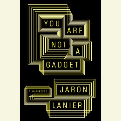 You Are Not a Gadget: A Manifesto Audiobook, by Jaron Lanier