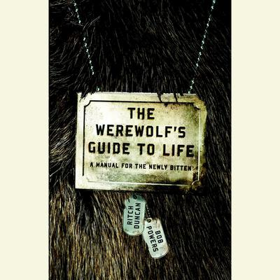 The Werewolfs Guide to Life: A Manual for the Newly Bitten Audiobook, by Ritch Duncan