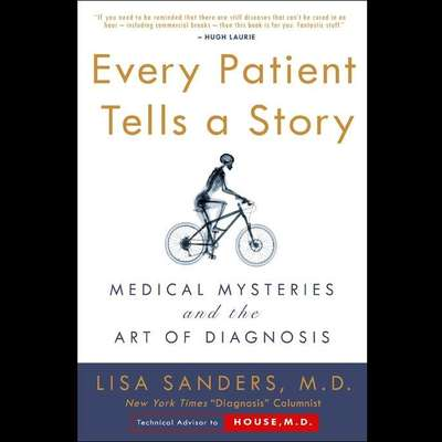 Every Patient Tells A Story: Medical Mysteries and the Art of Diagnosis Audiobook, by Lisa Sanders