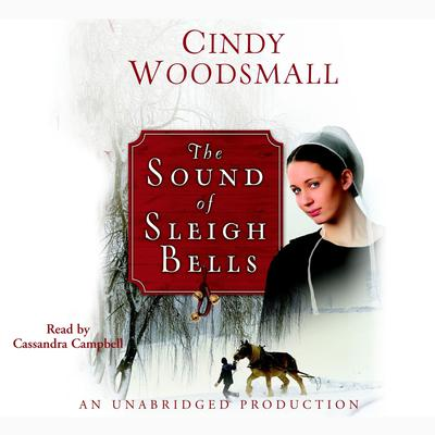 The Sound of Sleigh Bells: A Romance from the Heart of Amish Country Audiobook, by Cindy Woodsmall