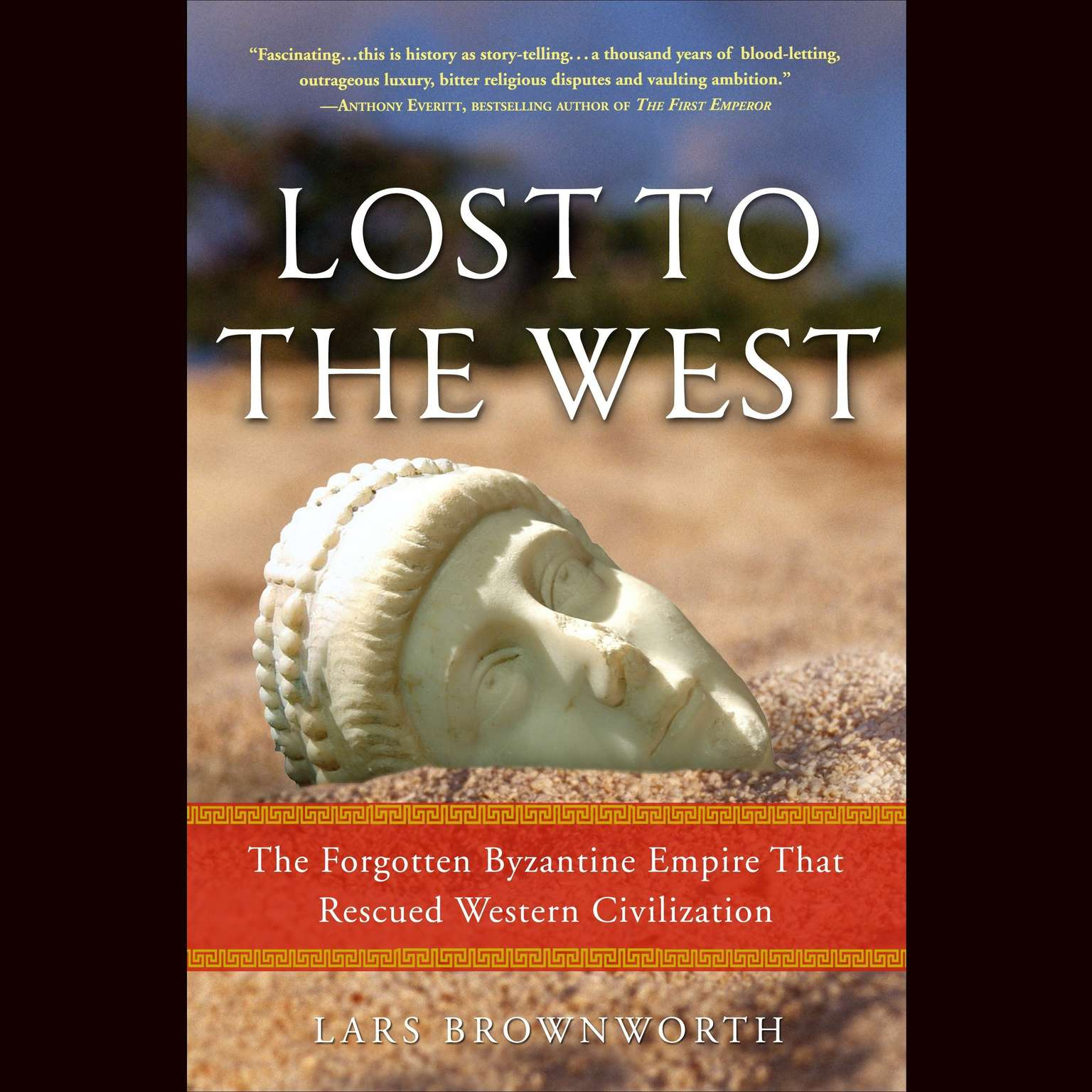 Printable Lost to the West: The Forgotten Byzantine Empire That Rescued Western Civilization Audiobook Cover Art