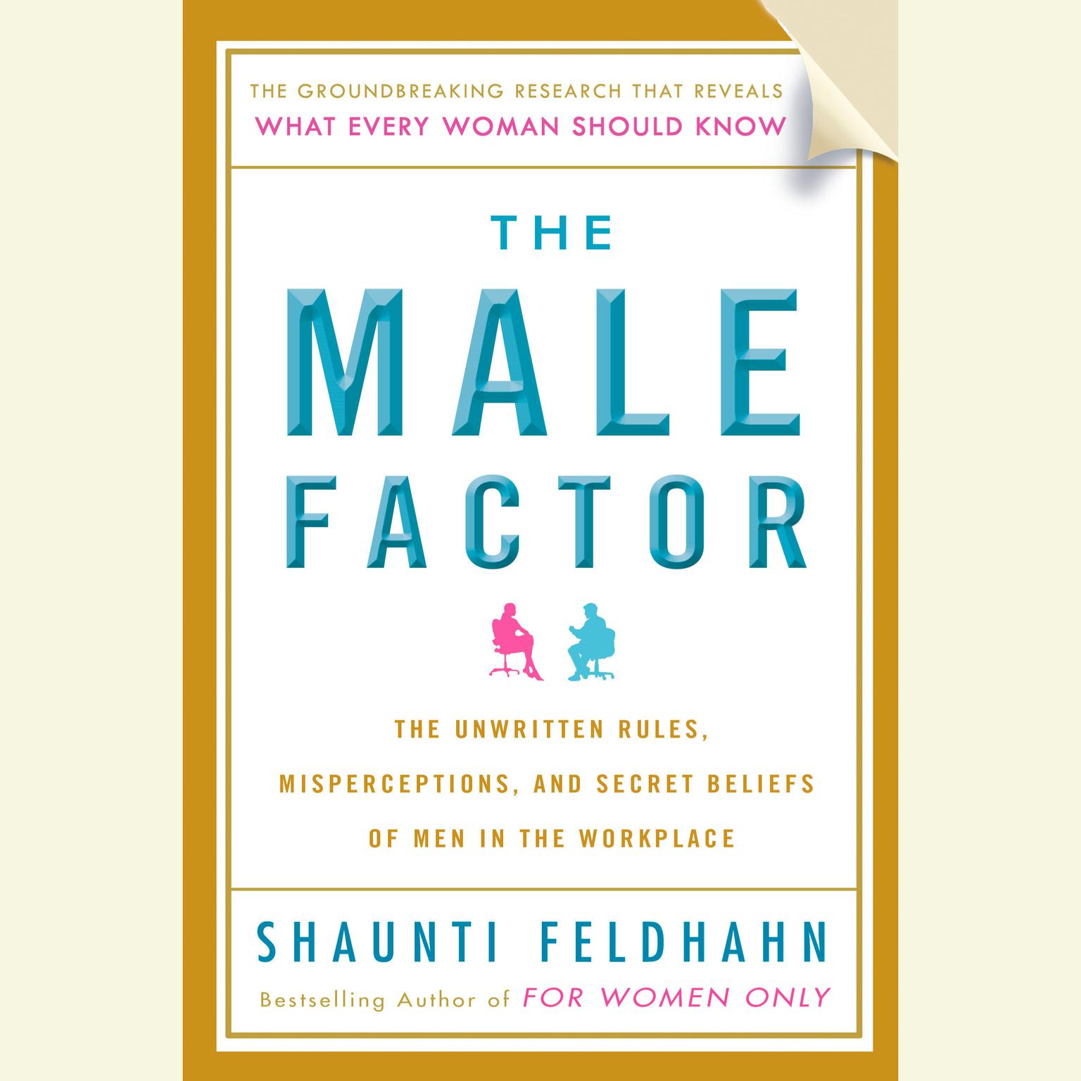 Printable The Male Factor: The Unwritten Rules, Misperceptions, and Secret Beliefs of Men in the Workplace Audiobook Cover Art
