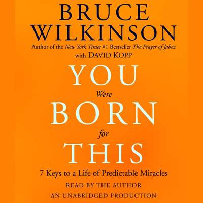 You Were Born for This: Seven Keys to a Life of Predictable Miracles Audiobook, by Bruce Wilkinson