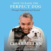 How to Raise the Perfect Dog: Through Puppyhood and Beyond Audiobook, by Cesar Millan