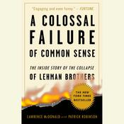 A Colossal Failure of Common Sense: The Inside Story of the Collapse of Lehman Brothers Audiobook, by Lawrence G. McDonald, Patrick Robinson