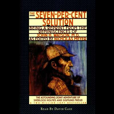 The Seven-Per-Cent Solution: Being a Reprint from the Reminiscences of John H. Watson, M.D. Audiobook, by Nicholas Meyer