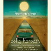 Northward to the Moon Audiobook, by Polly Horvath