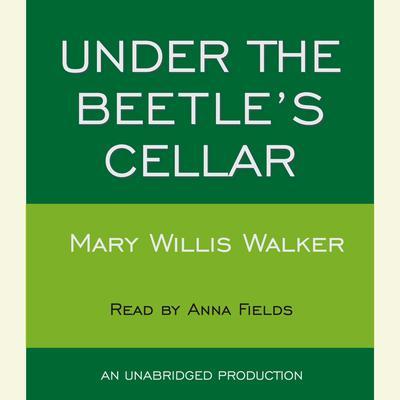 Under the Beetles Cellar Audiobook, by Mary Willis Walker