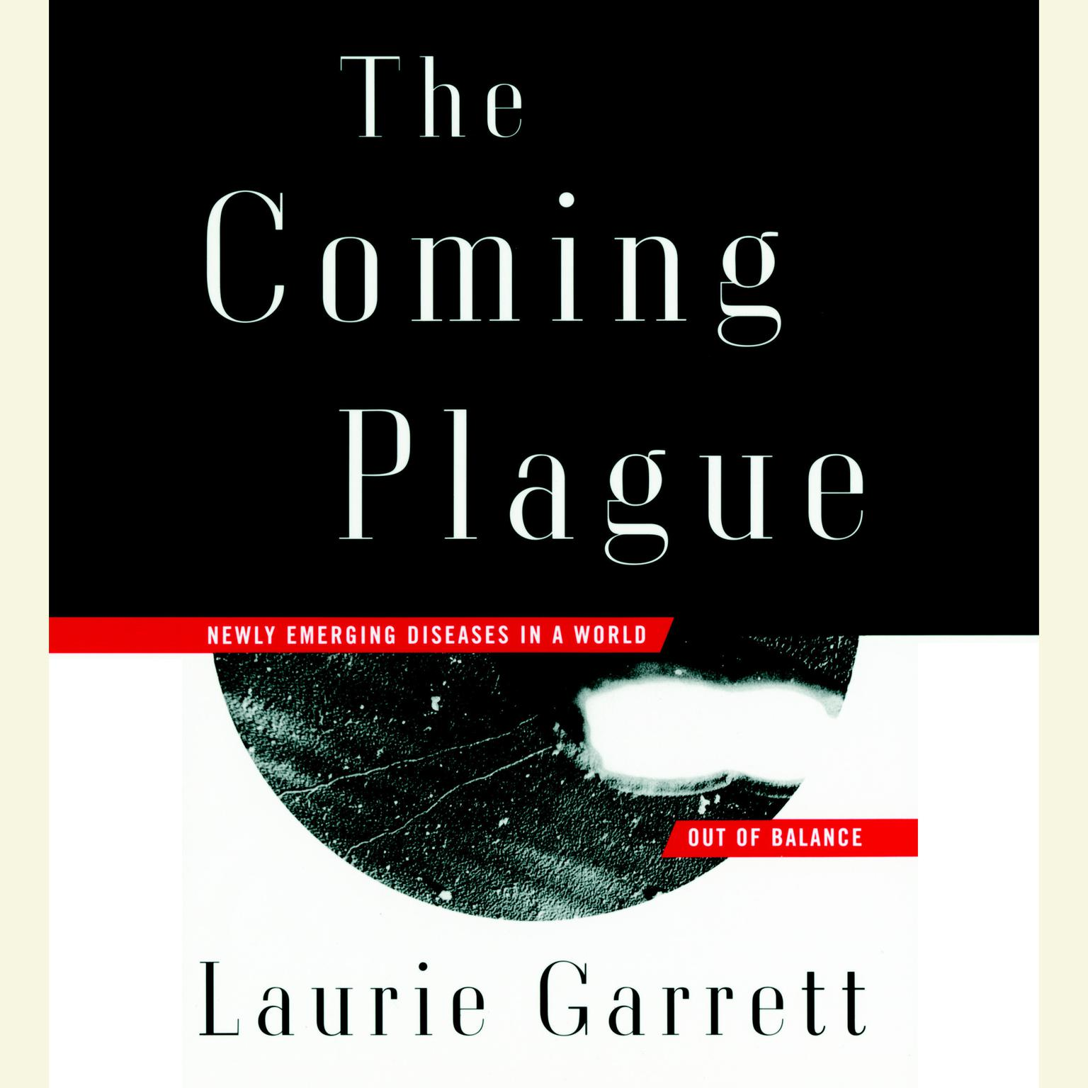 Printable The Coming Plague: Newly Emerging Diseases in a World Out of Balance Audiobook Cover Art