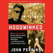 Hoodwinked: An Economic Hit Man Reveals Why the Global Economy IMPLODED -- and How to Fix It Audiobook, by John Perkins