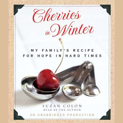 Cherries in Winter: My Familys Recipe for Hope in Hard Times Audiobook, by Suzan Colón