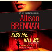 Kiss Me, Kill Me: A Novel of Suspense, by Allison Brennan