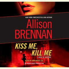 Kiss Me, Kill Me: A Novel of Suspense Audiobook, by Allison Brennan
