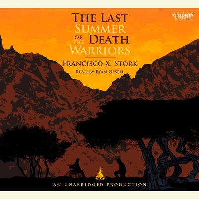 The Last Summer of the Death Warriors Audiobook, by Francisco X. Stork