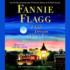 I Still Dream About You: A Novel Audiobook, by Fannie Flagg