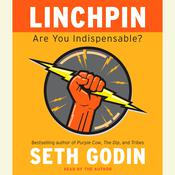 Linchpin: Are You Indispensable?, by Seth Godin