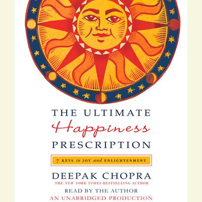 The Ultimate Happiness Prescription: 7 Keys to Joy and Enlightenment Audiobook, by Deepak Chopra